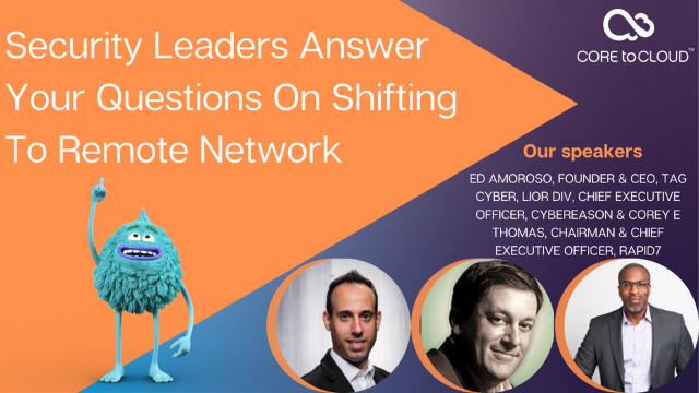 Security Leaders Answer Your Questions on Shifting To Remote Working