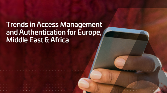 Trends in Access Management and Authentication for Europe, Middle East & Africa