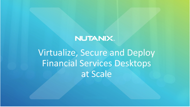 Virtualize, Secure and Deploy Financial Services Desktops at Scale