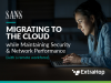 Migrating to the Cloud while Maintaining Security and Network Performance