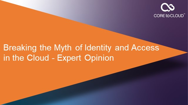 Breaking the Myth of Identity and Access in the Cloud - Expert Opinion