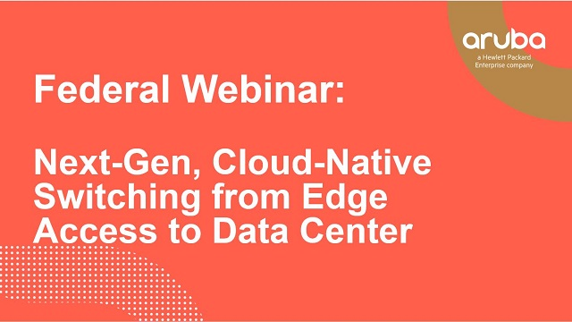 Federal Webinar:Next-Gen, Cloud-Native Switching from Edge Access to Data Center
