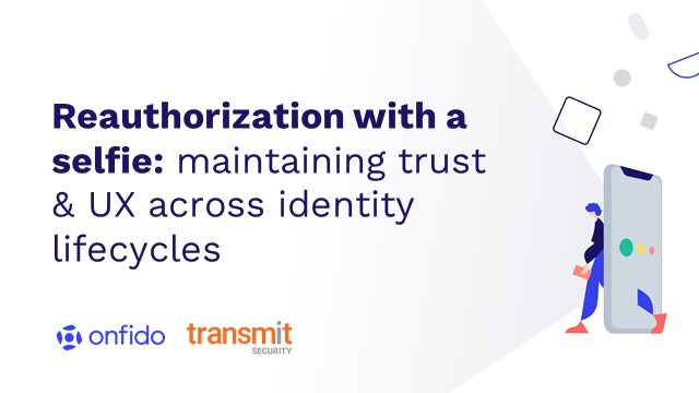 Reauthorization with a selfie: maintaining trust & UX across identity lifecycles