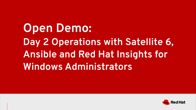 Open Demo:  Operations with Satellite 6, Ansible, & Insights for Windows Admins