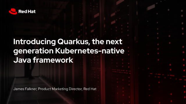 Introducing Quarkus, the next generation Kubernetes-native Java framework