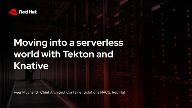 Moving into a serverless world with Tekton and Knative