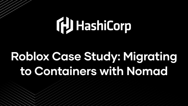 Roblox Case Study: Migrating to Containers with Nomad