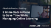 3 Immediate Actions to Save Time While Managing Online Learning
