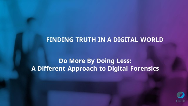 Do More By Doing Less: A Different Approach to Digital Forensics