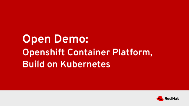 Open Demo: Openshift Container Platform, Built on Kubernetes (3/11/20)