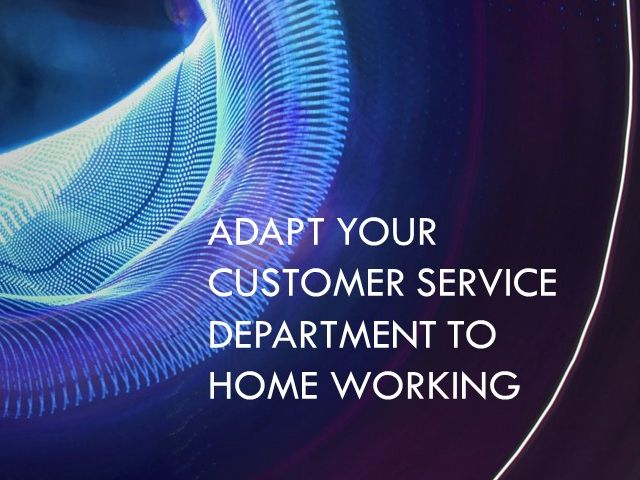 Adapt Your Customer Service Department to Home Working