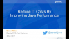 Reduce IT Costs by Improving Java Performance