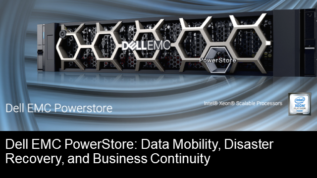 Dell EMC PowerStore: Data Mobility, Disaster Recovery, and Business Continuity