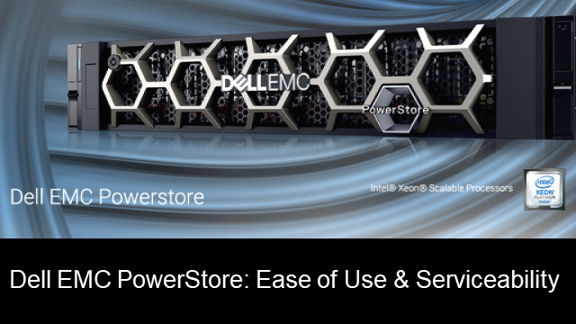 Dell EMC PowerStore: Ease of Use & Serviceability