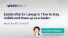 Leadership for Lawyers: how to stay visible and show up as a leader