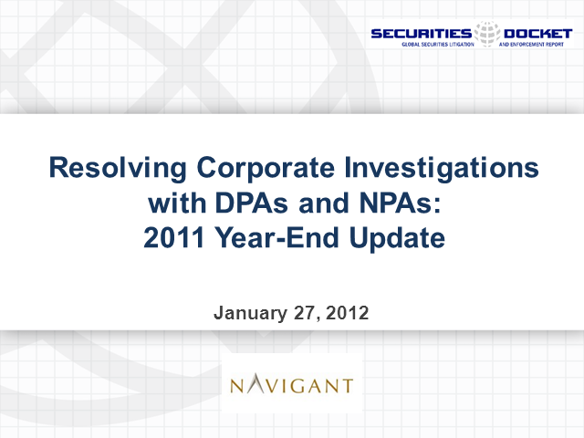 Resolving Corporate Investigations with DPAs and NPAs: 2011 Year-End Update