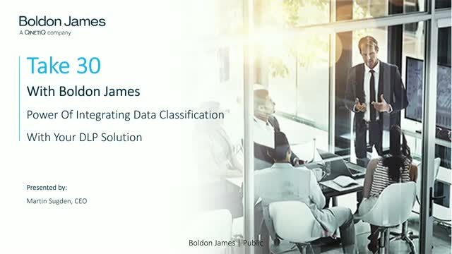 Take 30 With Boldon James: The Power Of Integrating Data Classification With DLP
