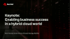 Keynote: Enabling business success in a hybrid cloud world