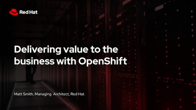 Delivering value to the business with OpenShift