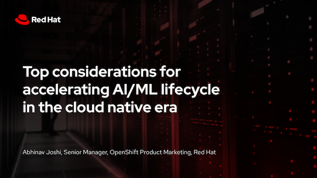 Top considerations for accelerating AI/ML lifecycle in the cloud native era