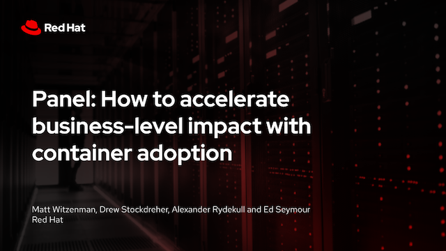 Panel: How to accelerate business-level impact with container adoption