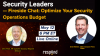Security Leaders: Optimize Your Security Operations Budget