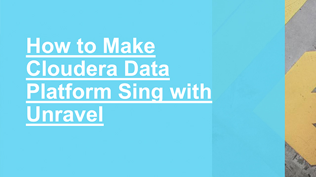 How to Make Cloudera Data Platform Sing with Unravel