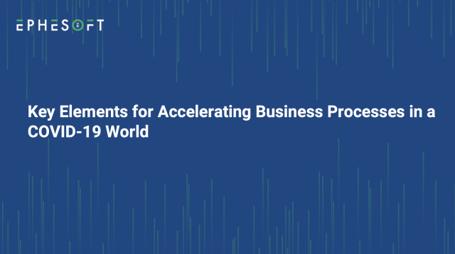 Key Elements for Accelerating Business Processes in a COVID-19 World