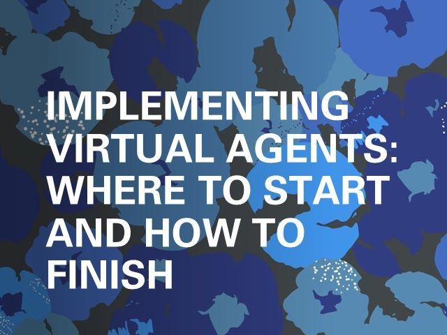 Implementing Virtual Agents: Where to Start and How to Finish