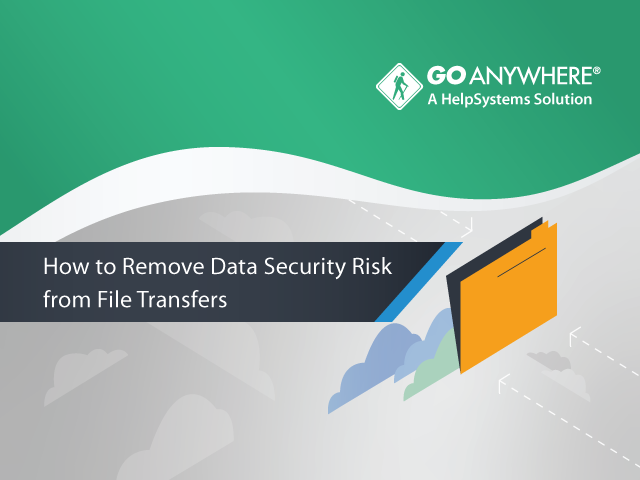 How to Remove Data Security Risk from File Transfers