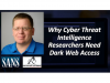 Why Cyber Threat Intel Researchers Need Dark Web Access
