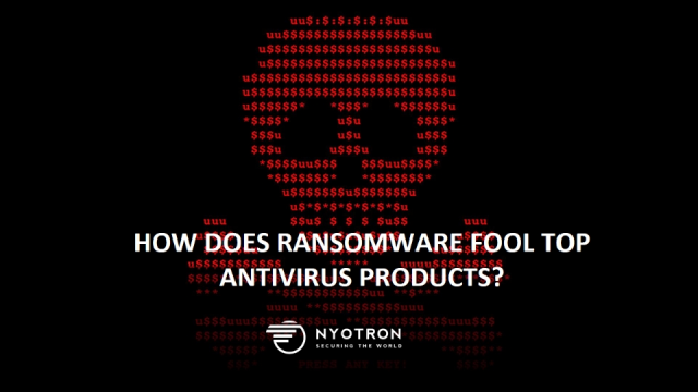 How Does Ransomware Fool Top Antivirus Products?