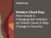 How Oracle is Changing the Industry on Oracle Cloud: A Step Change in Security