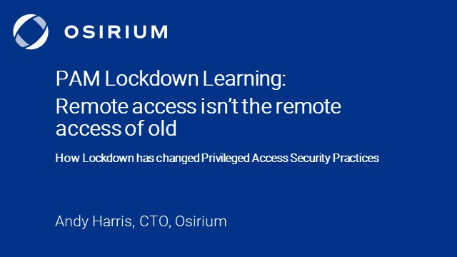 PAM Lockdown Learning: remote access isn't the remote access of old