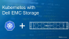 Dell EMC Storage for Containerized Applications with Kubernetes Webinar