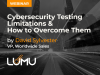 Cybersecurity Testing Limitations & How to Overcome Them