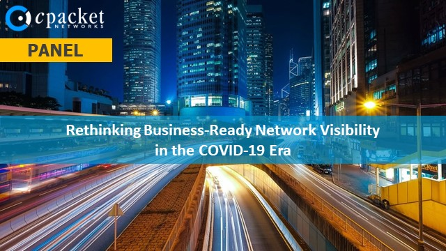 PANEL: Rethinking Business-Ready Network Visibility in This New Era