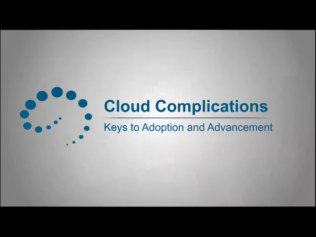 Cloud Complications - Keys to Adoption and Advancement