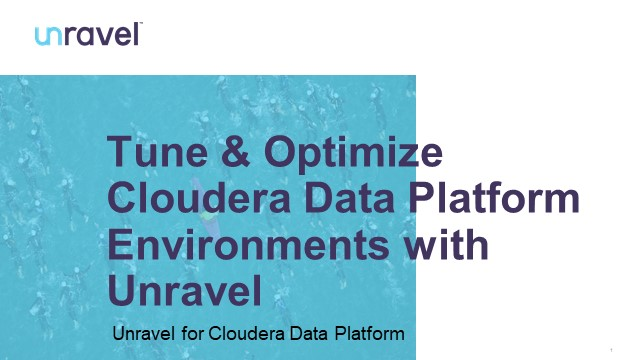 Tune & Optimize Cloudera Data Platform Environments with Unravel
