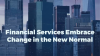 Financial Services Embrace Change in the New Normal