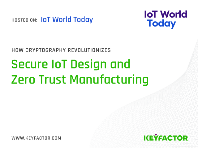 How Cryptography Revolutionizes Secure IoT Design and Zero-Trust Manufacturing