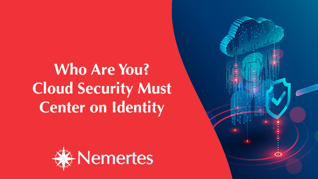 Who Are You? Cloud Security Must Center on Identity