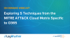 Exploring 5 Techniques from the MITRE ATT&CK Cloud Matrix Specific to O365
