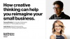 How creative thinking can help you re-imagine your small business