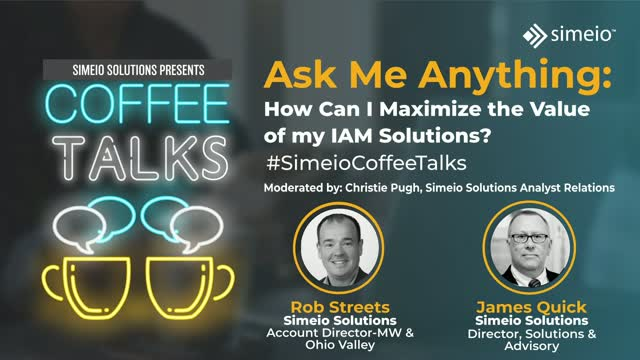 Ask me Anything How Can I Maximize the Value of my IAM Solutions?