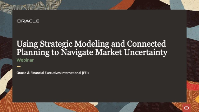 Using Strategic Modeling and Connected Planning to Navigate Market Uncertainty