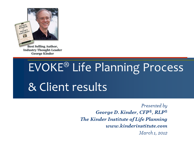 EVOKE(R) Life Planning Process and Client Results with George Kinder