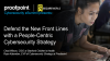 Defend the New Front Lines with a People-Centric Cybersecurity Strategy
