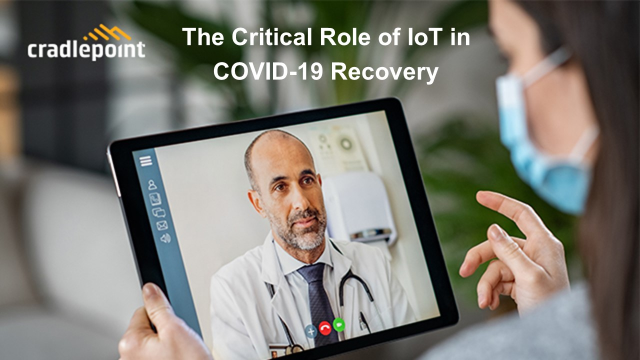 The Critical Role of IoT in COVID-19 Recovery