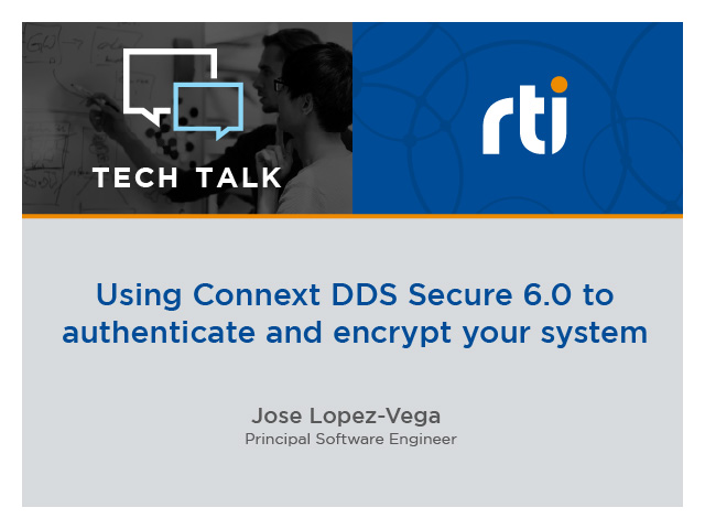 Using Connext DDS Secure 6.0 to authenticate and encrypt your system